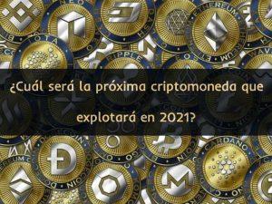 ¿Cuál será la próxima criptomoneda que explotará