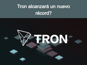 ¿Tron (TRX) se aproxima a un nuevo máximo hist