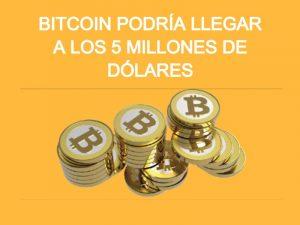 Bitcoin podría llegar a los 5 millones de d