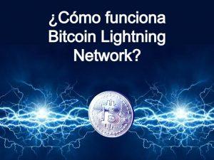 ¿Qué es y Cómo funciona Bitcoin Lightning?