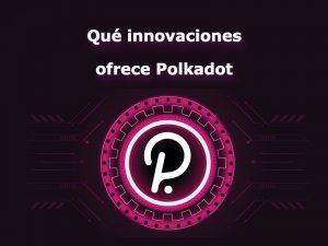 Que innovaciones ofrece polkadot