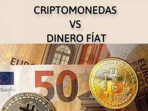 Criptomonedas Versus dinero fíat